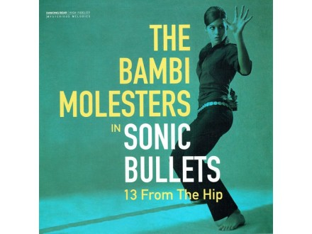 The Bambi Molesters – Sonic Bullets, 13 From The Hip