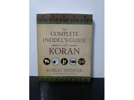 The Complete Infidel`s Guide to the KORAN, Rob. Spencer