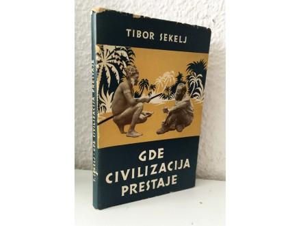 Tibor Sekelj - Gde civilizacija prestaje