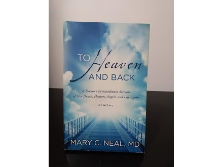 To Heaven and Back, Mary C. Neal