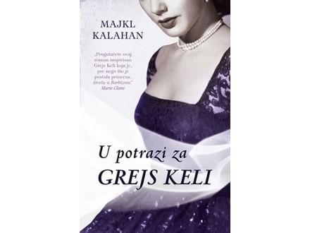 U POTRAZI ZA GREJS KELI - Majkl Kalahan