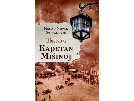 UBISTVO U KAPETAN MIŠINOJ - Nenad Novak Stefanović