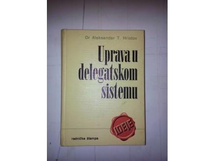Uprava u delegatskom sistemu - dr Aleksandar T. Hristov