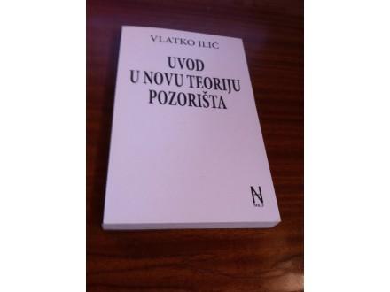 Uvod u novu teoriju pozorišta Vlatko Ilić
