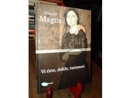VI ĆETE, DAKLE, RAZUMETI - Klaudio Magris