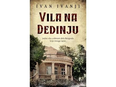 VILA NA DEDINJU - Ivan Ivanji