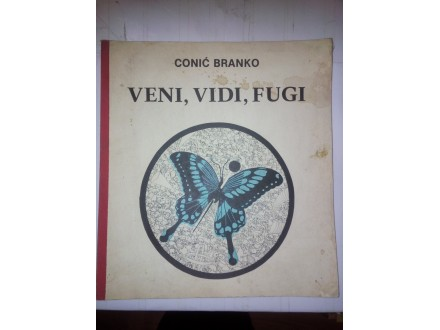 Veni, Vidi, Fugi - Branko Conić (posveta autora)