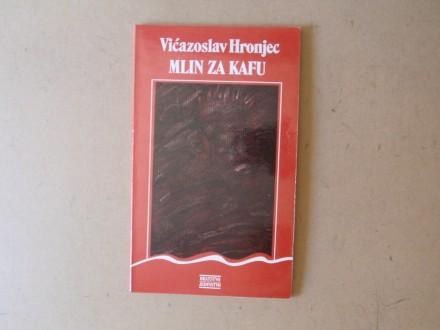 Vićazoslav Hronjec - MLIN ZA KAFU