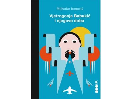 Vjetrogonja Babukić i njegovo doba - Miljenko Jergović