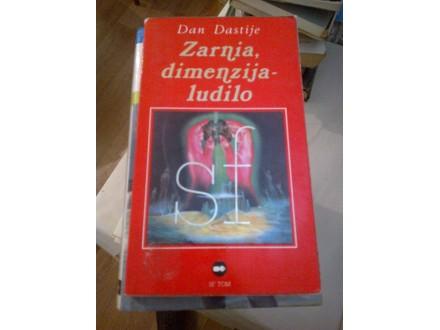 Zarnia, dimenzija-ludilo - Dan Dastije