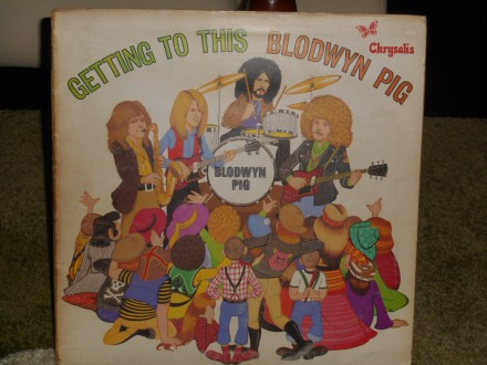 blodwyn pig - getting to this (UK 1.pres)