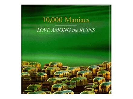 10,000 Maniacs - Love Among The Ruins