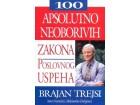 100 APSOLUTNO NEOBORIVIH ZAKONA POSLOVNOG USPEHA - Brajan Trejsi
