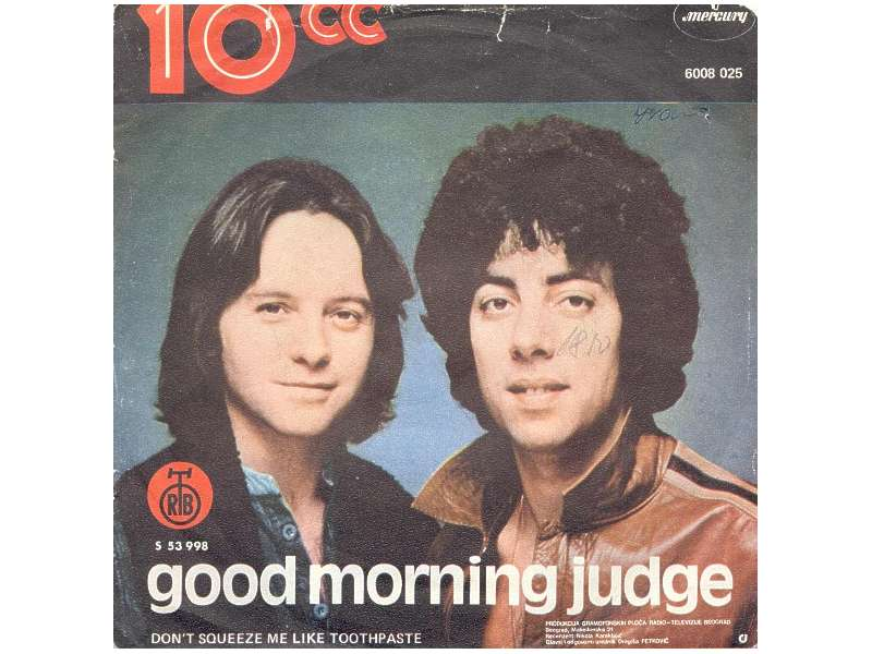 10cc - Good Morning Judge / Don`t Squeeze Me Like Toothpaste