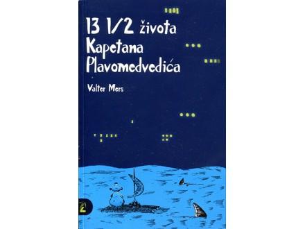 13 1/2 ŽIVOTA KAPETANA PLAVOMEDVEDIĆA - Valter Mers