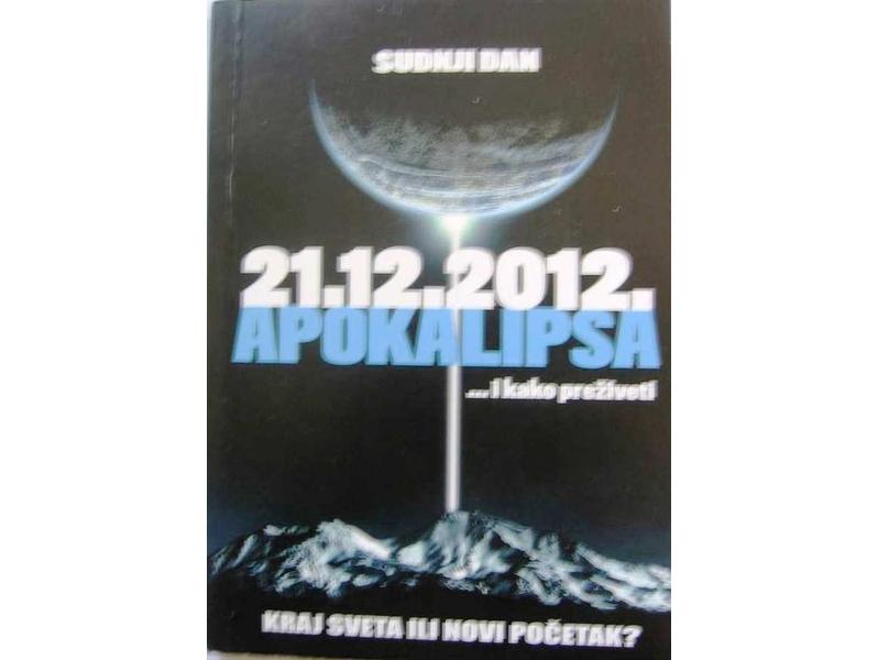 21.12.2012 APOKALIPSA ... I KAKO PREŽIVETI