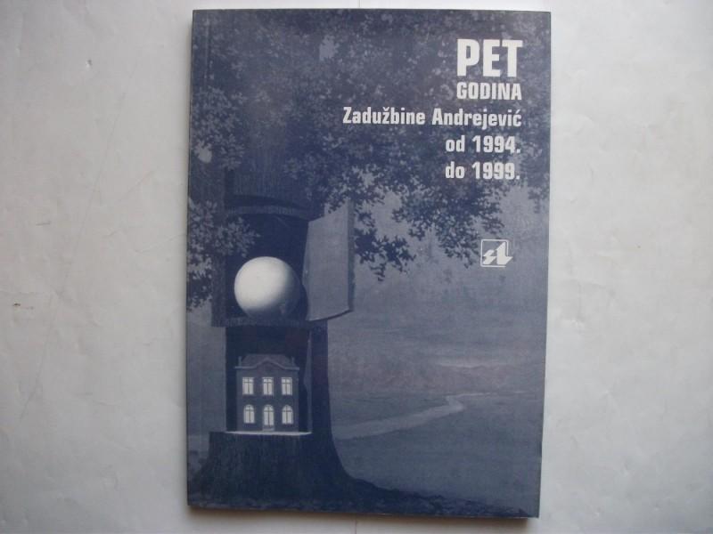 5 GODINA ZADUZBINE ANDREJEVIC 1994-99.
