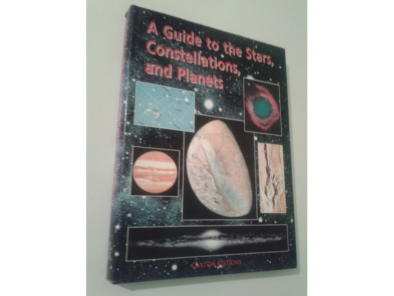 A GUIDE TO THE STARS,CONSTELLATIONS AND PLANETS