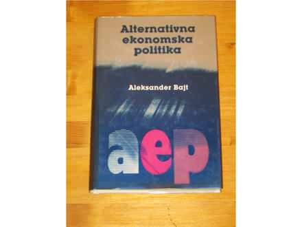 ALTERNATIVNA EKONOMSKA POLITIKA - Aleksander Bajt