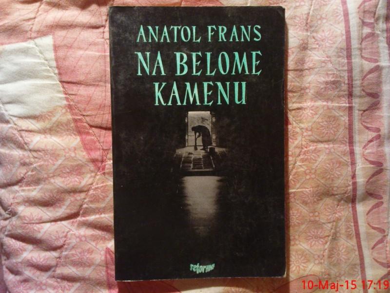 ANATOL  FRANS  -  NA BELOME KAMENU