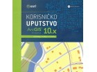 ARCGIS FOR DESKTOP 10.x: korisničko uputstvo - Vojkan Gajović, Dušica Srbović