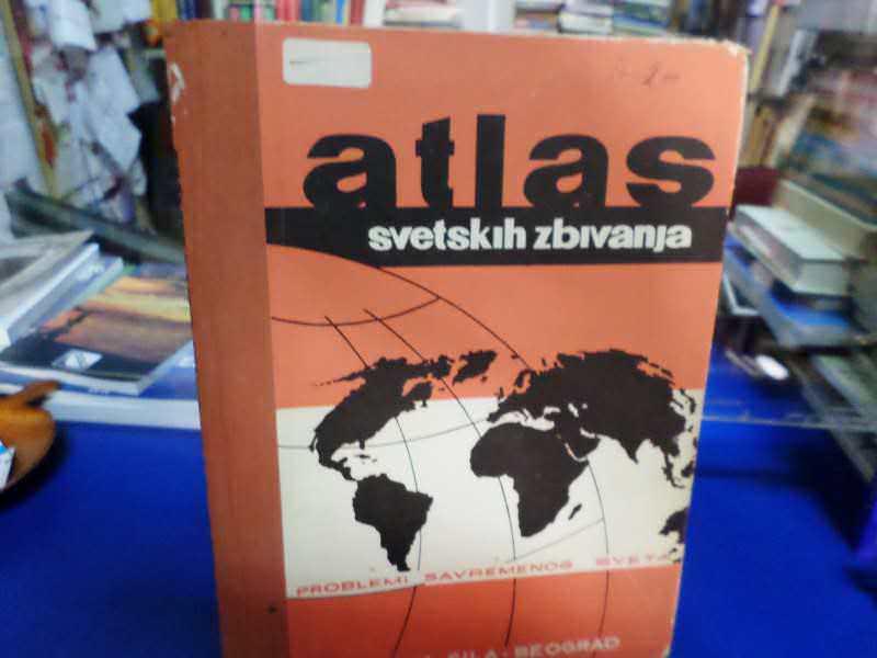 ATLAS SVETSKIH ZBIVANJA-PROBLEMI SAVREMENOG SVETA