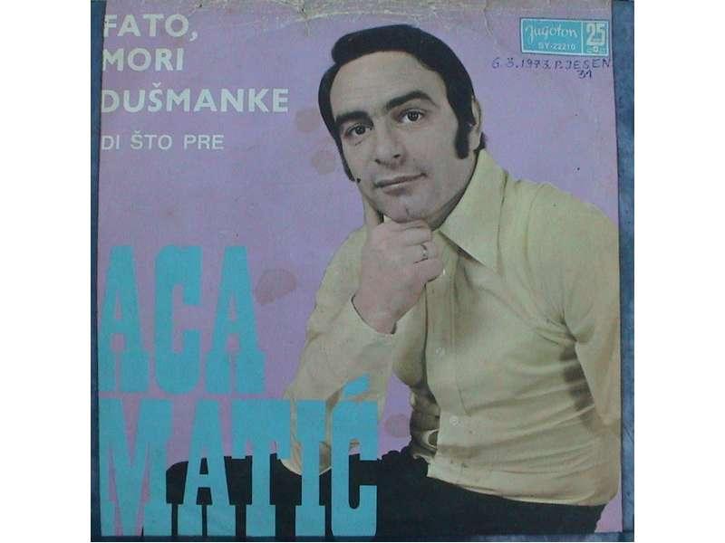 Aca Matić - Fato, Mori Dušmanke / Idi Što Pre
