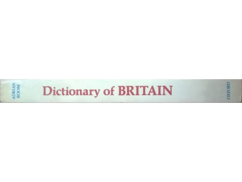 Adrian Room, DICTIONARY OF BRITAIN, Oxford, 1986.