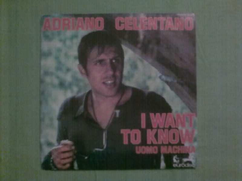 Adriano Celentano - I Want To Know / Uomo Macchina