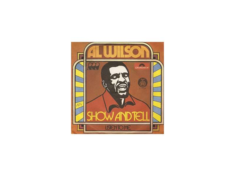 Al Wilson - Show And Tell / Listen To Me