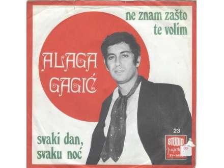 Alaga Gagić - Ne Znam Zašto Te Volim / Svaki Dan, Svaku Noć