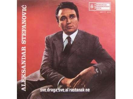 Aleksandar Stefanović - Sve, Draga, Sve, Al` Rastanak Ne