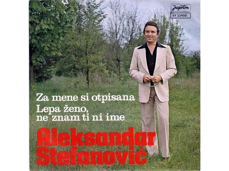 Aleksandar Stefanović - Za Mene Si Otpisana / Lepa Ženo, Ne Znam Ti Ni Ime