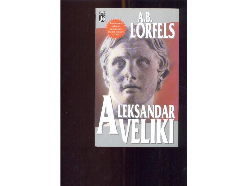Aleksandar Veliki poslednji čarobnjak antike A.B.Lorfe