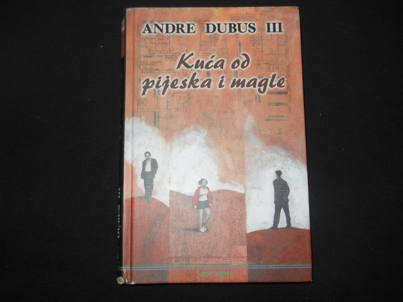 Andre Dubus III KUĆA OD PIJESKA I MAGLE
