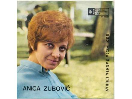 Anica Zubović - Budi Moja Zadnja Ljubav
