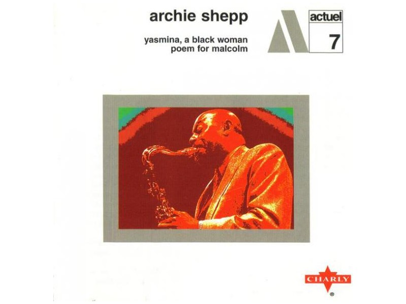 Archie Shepp - Yasmina, A Black Woman / Poem For Malcolm