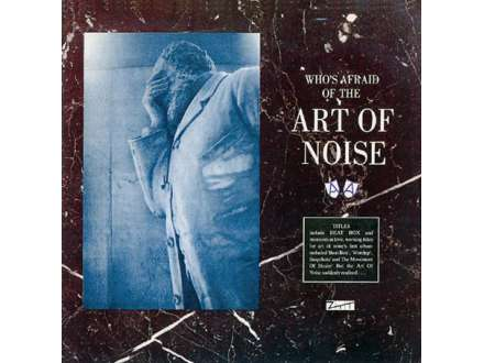 Art Of Noise, The - (Who`s Afraid Of?) The Art Of Noise