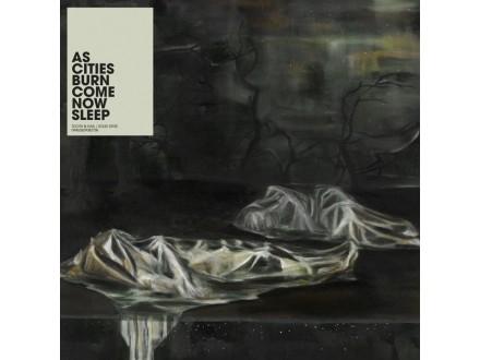 As Cities Burn - Come Now Sleep