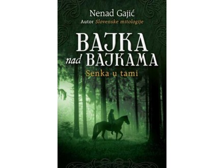 BAJKA NAD BAJKAMA: SENKA U TAMI - Nenad Gajić