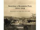 BEOGRAD U VELIKOM RATU 1914-1918 - BELGRADE IN THE GREAT WAR 1914-1918 - Snežana Vicić