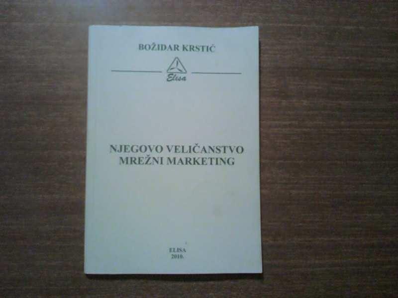 BOZIDAR KRSTIC NJEGOVO VELICANSTVO MREZNI MARKETING