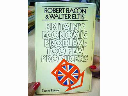 BRITAINs ECONOMIC PROBLEM TOO FEW PRODUCERS Bacon Eltis