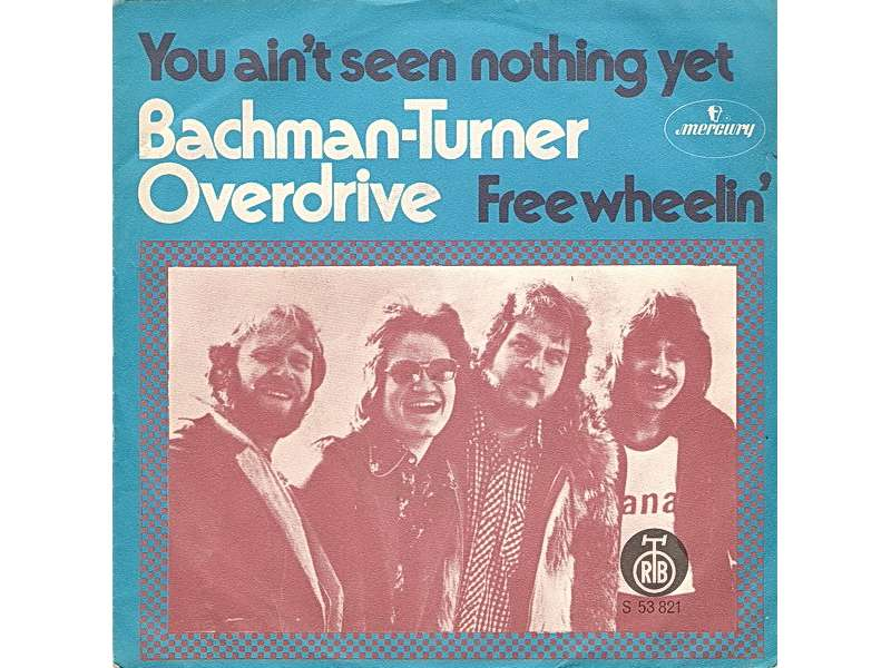 Bachman-Turner Overdrive - You Ain`t Seen Nothing Yet / Free Wheelin`