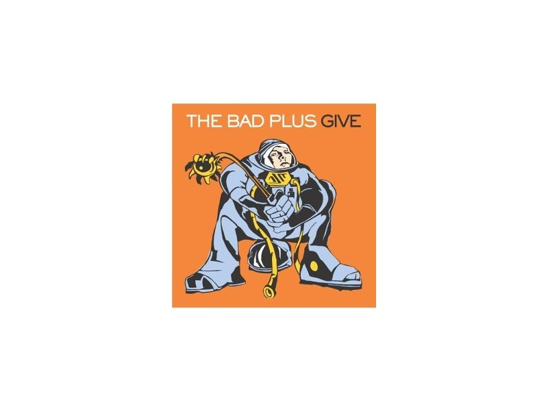 Bad Plus, The - Give