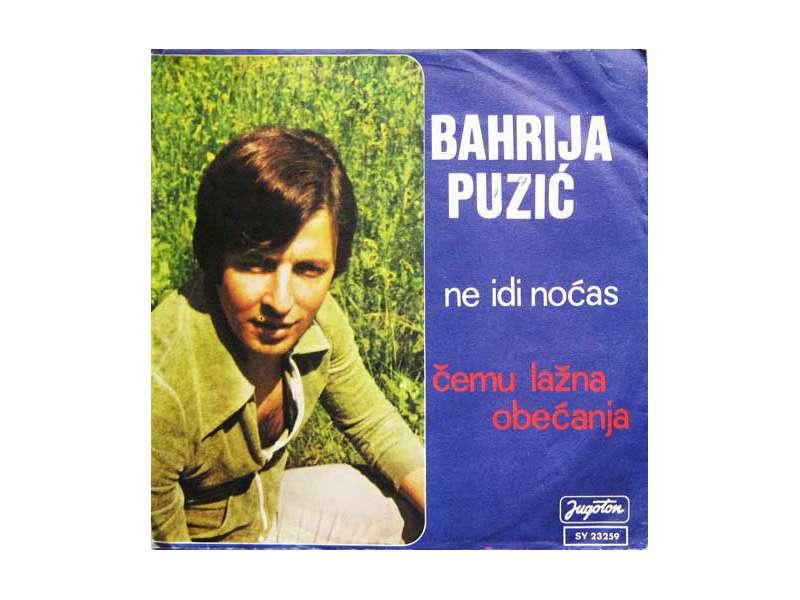 Bahrija Puzić - Ne Idi Noćas / Čemu Lažna Obećanja