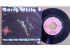 Barry White ‎– You See The Trouble With Me