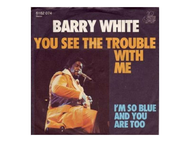 Barry White - You See The Trouble With Me / I`m So Blue And You Are Too