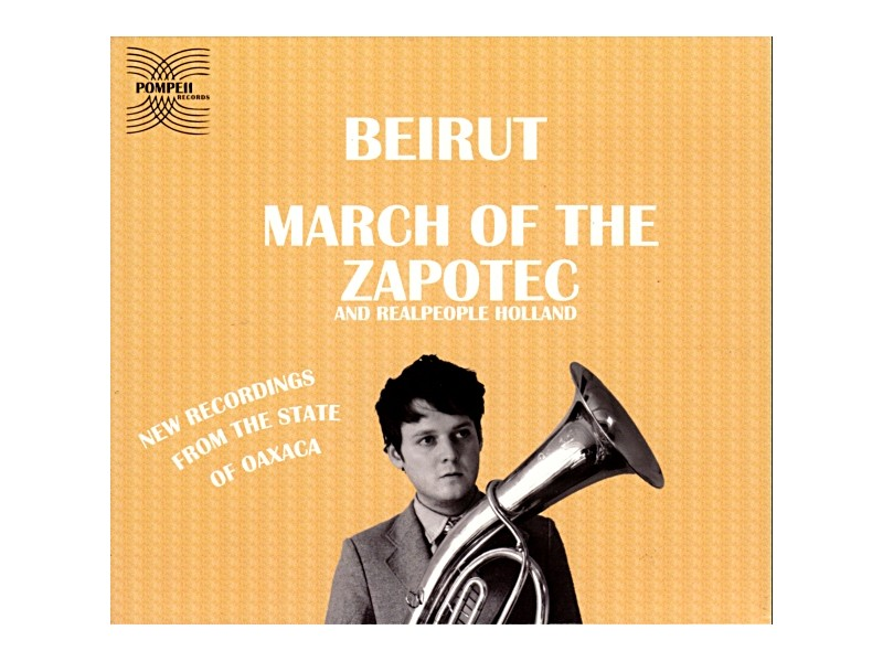 Beirut, Realpeople - March Of The Zapotec / Holland