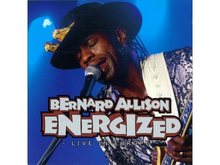 Bernard Allison - Energized - Live In Europe